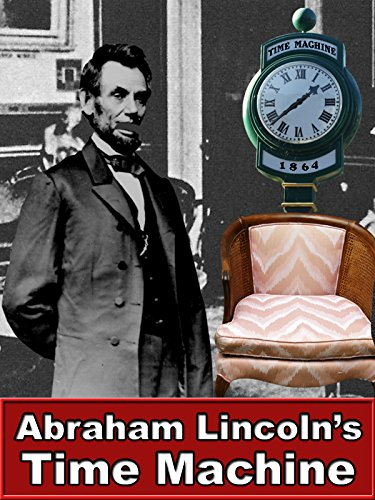 Abraham Lincoln's Time Machine