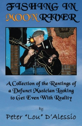 Fishing In Moon River: A Collection Of The Rantings Of A Defunct Musician Looking To Get Even With Reality front-140732