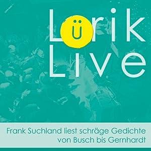 Lürik live. Frank Suchland liest schräge Gedichte von Busch bis Gernhardt Hörbuch