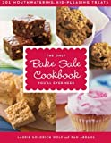 img - for The Only Bake Sale Cookbook You'll Ever Need: 201 Mouthwatering, Kid-Pleasing Treats book / textbook / text book