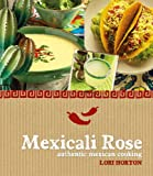 Lori Horton Mexicali Rose: Authentic Mexican Cooking