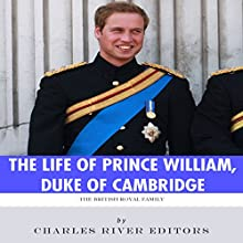 The British Royal Family: The Life of Prince William, Duke of Cambridge (       UNABRIDGED) by Charles River Editors Narrated by Colin Fluxman