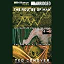 The Routes of Man: How Roads are Changing the World and the Way We Live Today (       UNABRIDGED) by Ted Conover Narrated by Dick Hill