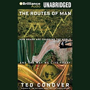 The Routes of Man: How Roads are Changing the World and the Way We Live Today | [Ted Conover]
