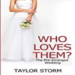 Who Loves Them?: The Pre-Arranged Wedding: Who--?, Book 2 | Taylor Storm