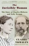 Claire Tomalin The Invisible Woman: The Story of Nelly Ternan and Charles Dickens (Vintage)