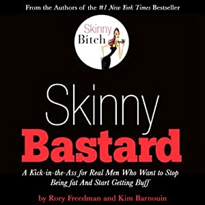 Skinny Bastard: A Kick in the Ass for Real Men Who Want to Stop Being Fat and Start Getting Buff | [Rory Freedman, Kim Barnouin]