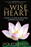 The Wise Heart: A Guide to the Universal Teachings of Buddhist Psychology (0553382330) by Kornfield, Jack