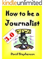 How to be a Journalist 3.0: How to Interview, Reporting Skills, Covering News Conferences (English Edition)
