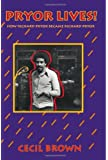 Pryor Lives!: How Richard Pryor Became Richard Pryor Or Kiss My Rich, Happy Black...Ass! A Memoir