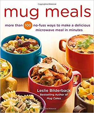 Mug Meals: More Than 100 No-Fuss Ways to Make a Delicious Microwave Meal in Minutes written by Leslie Bilderback
