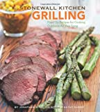 Stonewall Kitchen: Grilling: Fired-Up Recipes for Cooking Outdoors All Year Long