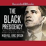 The Black Presidency: Barack Obama an...