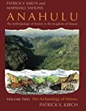Anahulu: The Anthropology of History in the Kingdom of Hawaii, Volume 2: The Archaeology of History (0226733661) by Kirch, Patrick Vinton