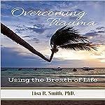 Overcoming Trauma: Using the Breath of Life | Lisa Smith