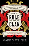 img - for The Rule of the Clan: What an Ancient Form of Social Organization Reveals About the Future of Individual Freedom book / textbook / text book