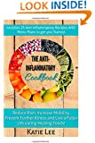 Anti-Inflammatory Cookbook: Reduce Pain, Increase Mobility, Prevent Further Illness and Live a Fuller Life eating Healing Foods!