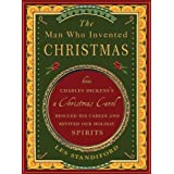 The Man Who Invented Christmas: How Charles Dickens's A Christmas Carol Rescued His Career and Revived Our Holiday Spirits ~ Les Standiford