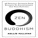 ZEN: Buddhism: 50 Spiritual Teachings from Buddist to Enlightenment and True Happiness | Kellie Sullivan