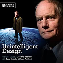 Drama Showcase - Unintelligent Design (       UNABRIDGED) by Geoffrey Beevers Narrated by Geoffrey Beevers, Toby Hadoke, Daisy Ashford, Lisa Bowerman