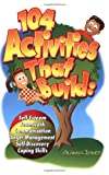 104 Activities That Build: Self-Esteem, Teamwork, Communication, Anger Management, Self-Discovery, Coping Skills deals and discounts