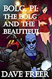 Bolg, PI: The Bolg and the Beautiful