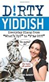 "Dirty Yiddish: Everyday Slang from ""Whats Up?"" to ""F*%# Off!"" (Dirty Everyday Slang)"