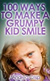 img - for 100 Ways to Make a Grumpy Kid Smile book / textbook / text book
