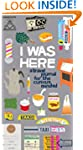 I Was Here: A Travel Journal for the...