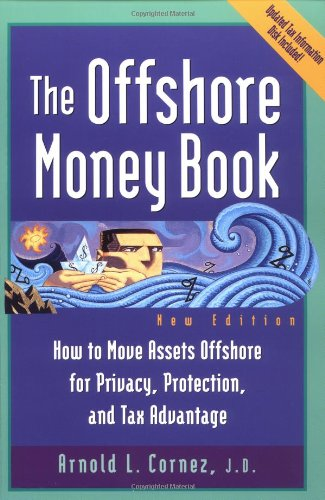 Offshore Money Book, The : How to Move Assets Offshore for Privacy, Protection, and Tax Advantage Reviews