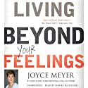 Living Beyond Your Feelings: Controlling Emotions So They Don't Control You (       UNABRIDGED) by Joyce Meyer Narrated by Sandra McCollom