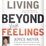 Living Beyond Your Feelings: Controlling Emotions So They Don't Control You | Joyce Meyer