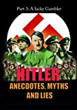 Hitler - Anecdotes, Myth and Lies - A Lucky Gambler