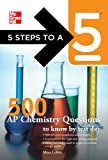 5 Steps to a 5 500 AP Chemistry Questions to Know by Test Day (5 Steps to a 5 on the Advanced Placement Examinations Series)