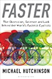 img - for Faster: The Obsession, Science and Luck Behind the World's Fastest Cyclists book / textbook / text book