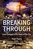 Breaking Through: Lives Changed in the Heart of the City