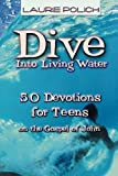img - for Dive Into Living Water: 50 Devotions for Teens on the Gospel of John book / textbook / text book