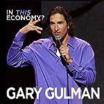 In This Economy? | Gary Gulman