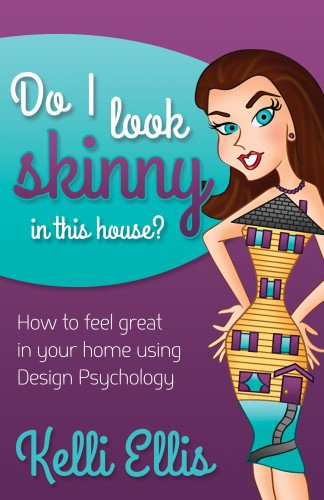 Do I Look Skinny In This House?: How to Feel Great In Your Home Using Design Psychology (Morgan James Publishing)