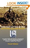 Twilight of the Gods: A Swedish Waffen-SS Volunteer's Experiences with the 11th SS-Panzergrenadier Division 'Nordland', Eastern Front 1944-45: A Swedish ... Division Nordland, Eastern Front 1944-45