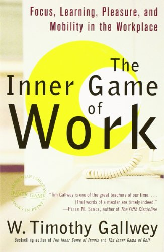 The Inner Game of Work: Focus, Learning, Pleasure, and...