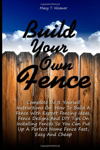 Build your own fence complete do it yourself instructions for How to build a cheap house on your own