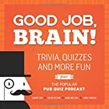 img - for Good Job, Brain!: Trivia, Quizzes and More Fun From the Popular Pub Quiz Podcast book / textbook / text book