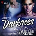 Amid the Darkness: Refuge Inc., Book 2 (       UNABRIDGED) by Leslie Lee Sanders Narrated by Guy Veryzer