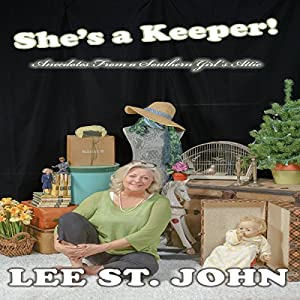 She's a Keeper!: Anecdotes from a Southern Girl's Attic, Book 2 Hörbuch von Lee St. John Gesprochen von: Lee St. John