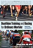 Duathlon Training and Racing for Ordinary Mortals (R): Getting Started And Staying With It