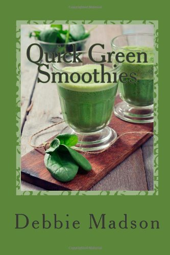 Quick Green Smoothies: 50 of the best green smoothie recipes (Family Cooking Series) (Volume 9) by Debbie Madson