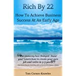 Rich By 22: How To Achieve Business Success At An Early Age (Akin to: Jack Canfield, Tony Robbins, Jim Rohn, Brian Tracy, Oprah Winfrey, Vic Johnson, Steve Pavlina, Napoleon Hill)
