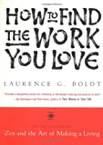 How to Find the Work You Love (Arkana) (0140195246) by Boldt, Laurence G.