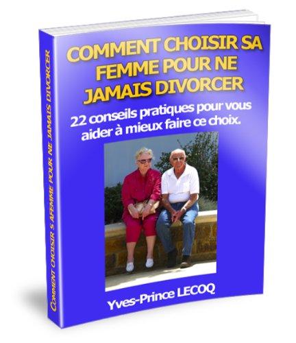 Couverture du livre Comment choisir sa femme pour ne jamais divorcer [22 conseils pratiques pour vous aider à mieux faire ce choix]